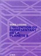 Couverture du livre « L'invention du représentant de la planète 8 » de Doris Lessing aux éditions La Volte