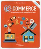 Couverture du livre « E-commerce : tout savoir avant de créer une boutique en ligne ! (4e édition) » de Bernard Eben aux éditions Eyrolles