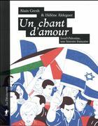 Couverture du livre « Un chant d'amour ; Israël-Palestine, une histoire française » de Alain Gresh et Helene Aldeguer aux éditions La Decouverte