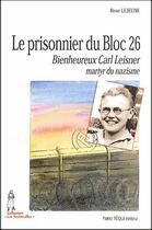 Couverture du livre « Le prisonnier du bloc 26 ; bienheureux Carl Leisner, martyr du nazisme » de Rene Lejeune aux éditions Tequi