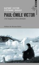 Couverture du livre « Paul-Emile Victor ; j'ai toujours vécu demain » de Nicolas Hulot et Stephane Dugast et Daphne Victor aux éditions Points