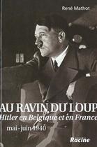 Couverture du livre « Au ravin du loup ; Hitler en Belgique et en France ; mai-juin 1940 » de Rene Mathot aux éditions Editions Racine