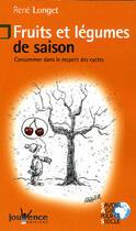 Couverture du livre « Fruits Et Legumes De Saison ; Consommer Dans Le Respect Des Cycles » de Rene Longet aux éditions Jouvence
