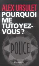 Couverture du livre « Pourquoi me tutoyez-vous ? » de Alex Ursulet aux éditions Flammarion