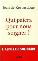 Couverture du livre « Qui paiera pour nous soigner ? l'asphyxie solidaire » de Jean De Kervasdoue aux éditions Fayard