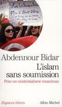 Couverture du livre « L'islam sans soumission ; pour un existentialisme musulman » de Abdennour Bidar aux éditions Albin Michel