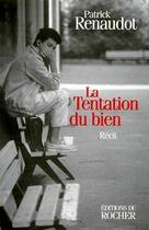 Couverture du livre « La tentation du bien » de Patrick Renaudot aux éditions Rocher
