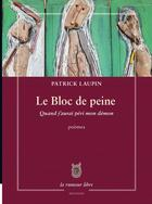 Couverture du livre « Le bloc de peine ; quand j'aurai péri mon démon » de Patrick Laupin aux éditions La Rumeur Libre