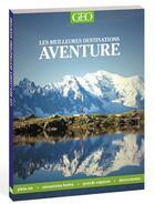 Couverture du livre « Les meilleurs destinations aventure (édition 2018) » de Jasmina Trifoni aux éditions Geo