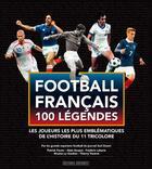 Couverture du livre « Les 100 légendes du football francais » de Patrick Favier aux éditions Sud Ouest Editions