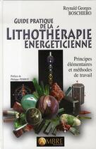 Couverture du livre « Guide pratique de la lithothérapie énergéticienne » de Reynald Georges Boschiero aux éditions Ambre