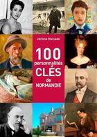 Couverture du livre « 100 personnalités clés de Normandie » de Jerome Marcade aux éditions Des Falaises