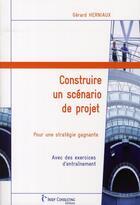 Couverture du livre « Construire un scénario de projet » de Herniaux G aux éditions Julhiet