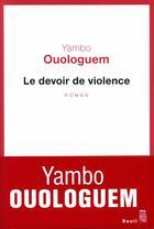 Couverture du livre « Le devoir de violence » de Yambo Ouologuem aux éditions Seuil