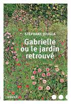Couverture du livre « Gabrielle ou le jardin retrouvé » de Stephane Jougla aux éditions Denoel
