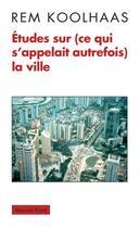 Couverture du livre « Études sur (ce qui s'appelait autrefois) la ville » de Rem Koolhaas aux éditions Payot