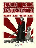 Couverture du livre « Louise Michel, la Vierge Rouge » de Bryan Talbot et Mary Margaret Talbot aux éditions Vuibert