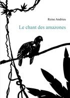 Couverture du livre « Le chant des amazones » de Reine Andrieu aux éditions Books On Demand