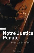 Couverture du livre « Notre justice pénale » de Yves Charpenel aux éditions Timee