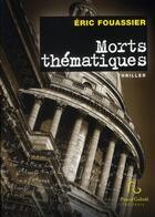 Couverture du livre « Morts thématiques » de Eric Fouassier aux éditions Pascal Galode