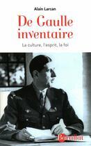 Couverture du livre « De Gaulle inventaire ; la culture, l'esprit, la foi » de Alain Larcan aux éditions Bartillat