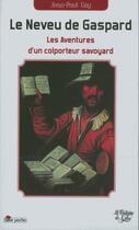 Couverture du livre « Le neveu de Gaspard ; les avnetures d'un colporteur savoyard » de Jean-Paul Gay aux éditions La Fontaine De Siloe