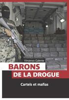 Couverture du livre « Barons de la drogue ; cartels et mafias » de Vincenzo Galente aux éditions Pages Ouvertes