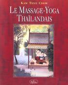 Couverture du livre « Le massage yoga thaïlandais » de Chow Kam Thye aux éditions Roseau