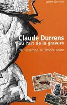 Couverture du livre « Claude Durrens ou l'art de la gravure ; de l'estampe au timbre-poste » de Janine Durrens aux éditions La Lauze