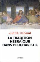 Couverture du livre « La tradition hébraïque dans l'eucharistie » de Judith Cabaud aux éditions Artege