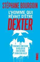 Couverture du livre « L'homme qui rêvait d'être Dexter » de Stephane Bourgoin aux éditions Ring