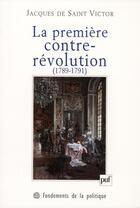 Couverture du livre « La première contre-révolution (1789-1791) » de Jacques De Saint Victor aux éditions Puf