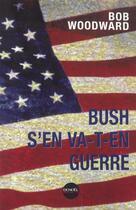 Couverture du livre « Bush s'en va-t-en guerre » de Bob Woodward aux éditions Denoel