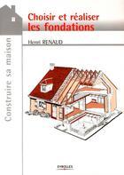 Couverture du livre « Choisir et réaliser les fondations » de Renaud H aux éditions Eyrolles