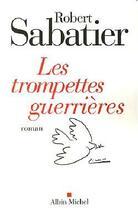 Couverture du livre « Les allumettes suédoises t.6 ; les trompettes guerrières » de Robert Sabatier aux éditions Albin Michel