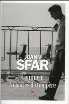 Couverture du livre « Comment tu parles de ton père ? » de Joann Sfar aux éditions Albin Michel
