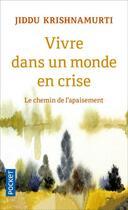 Couverture du livre « Vivre dans un monde en crise » de Jiddu Krishnamurti aux éditions Pocket