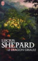 Couverture du livre « Le dragon griaule » de Lucius Shepard aux éditions J'ai Lu