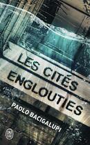 Couverture du livre « Les cités englouties » de Paolo Bacigalupi aux éditions J'ai Lu