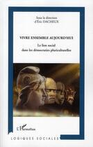 Couverture du livre « Vivre ensemble aujoud'hui ; le lien social dans les démocraties pluriculturelles » de Eric Dacheux aux éditions Harmattan