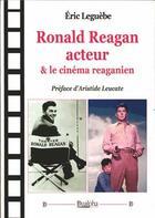 Couverture du livre « Ronald Reagan acteur & le cinéma reaganien » de Eric Leguebe aux éditions Dualpha