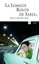 Couverture du livre « La longue route de sable » de Pier Paolo Pasolini aux éditions Arlea