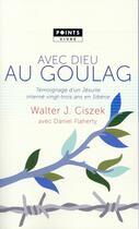 Couverture du livre « Avec Dieu au goulag ; témoignage d'un Jésuite interné vingt-trois ans en Sibérie » de Walter J. Ciszek et Daniel Flaherty aux éditions Points