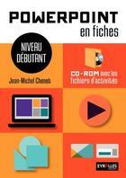 Couverture du livre « Powerpoint en fiches ; niveau débutant avec cd-rom » de Jean-Michel Chenet aux éditions Gep