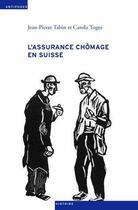 Couverture du livre « L'assurance chômage en Suisse ; une sociohistoire (1924-1982) » de Jean-Pierre Tabin et Carola Togni aux éditions Antipodes Suisse