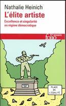 Couverture du livre « L'élite artiste ; excellence et singularité en régime démocratique » de Nathalie Heinich aux éditions Gallimard