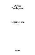 Couverture du livre « Régime sec » de Olivier Bordacarre aux éditions Fayard