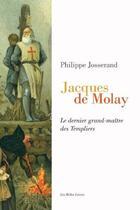 Couverture du livre « Jacques de Molay ; le dernier grand-maître des Templiers » de Philippe Josserand aux éditions Belles Lettres