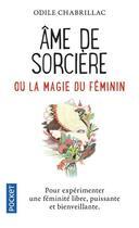 Couverture du livre « Âme de sorcière ou la magie du féminin » de Odile Chabrillac aux éditions Pocket