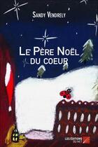 Couverture du livre « Le père Noël du coeur » de Sandy Vendrely aux éditions Editions Du Net